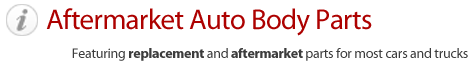 Aftermarket Auto Body Parts. Featuring replacement and aftermarket parts for most car and tracks
